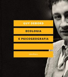 Ecologia e psicogeografia: rileggere Debord e il Situazionismo
